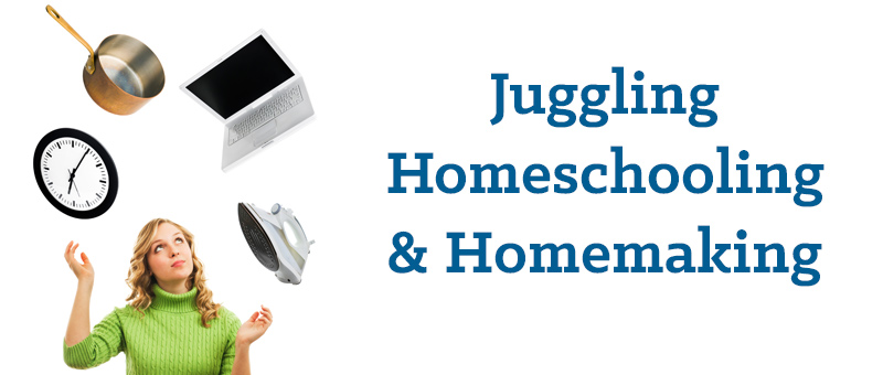 Juggling Homeschooling and Homemaking