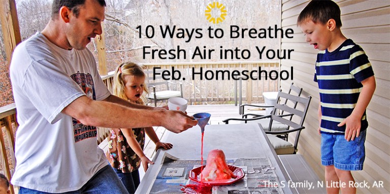 10 Ways to Breathe Fresh Air into Your February Homeschool