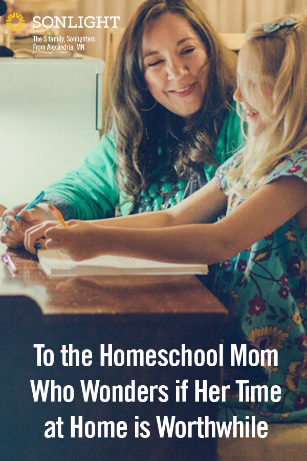 To the Homeschool Mom Who Wonders if Her Time at Home is Worthwhile