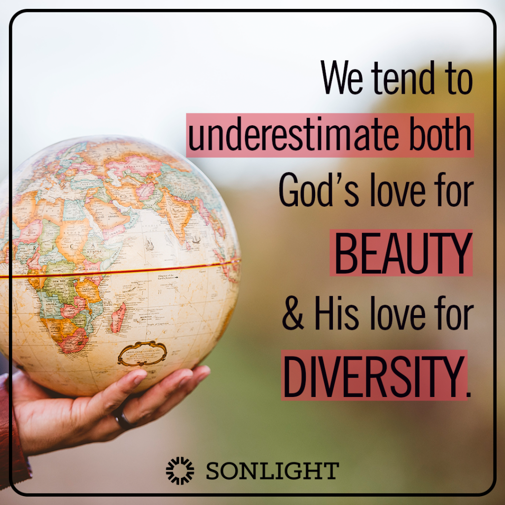 We tend to underestimate both God's love for beauty and His love for diversity.