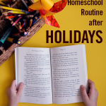 6 Steps to Getting Back into a Homeschool Routine after Holidays