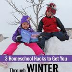 3 Homeschool Hacks to Get You Through Winter and Past Spring Break