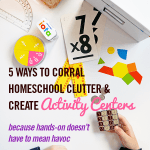 5 Ways to Corral Homeschool Clutter and Create Activity Centers • because hands-on doesn't have to mean havoc • homeschool organization