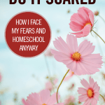 Do It Scared...How I Face My Fears and Homeschool Anyway