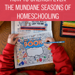 How to Cherish Even the Mundane Seasons of Homeschooling