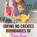 Saying No Creates Boundaries of Freedom for Your Homeschool