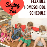 Saying Yes: How to Enjoy a Flexible Homeschool Schedule