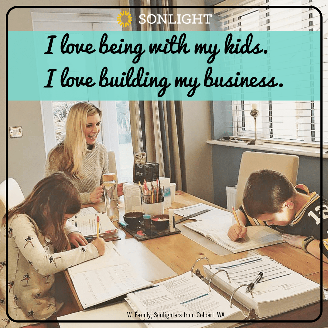 I LOVE being with my kids; I LOVE building my business.