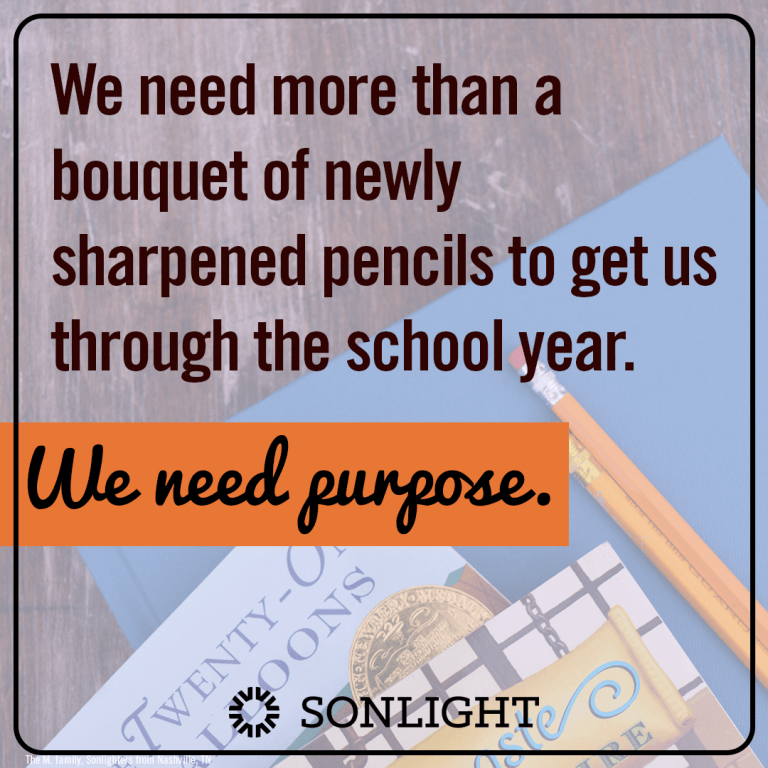 We need more than a bouquet of newly-sharpened pencils to get us through the school year. We need purpose.