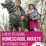 6 Keys to Easing Homeschool Anxiety in Extended Family