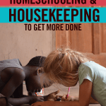4 Ways to Combine Homeschool and Housekeeping to Get More Done