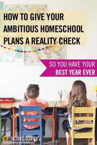 How to Give Your Ambitious Homeschool Plans a Reality Check • Rein in your too ambitious homeschool plans with these five questions, and have your best year ever!