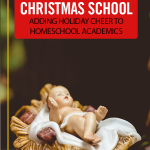 Christmas School: Adding Holiday Cheer to Homeschool Academics