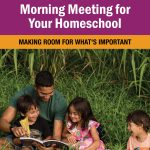 4 Reasons to Have a Morning Meeting for Your Homeschool