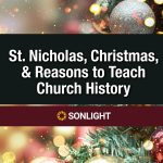 St. Nicholas, Christmas, and Reasons to Teach Church History