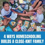4 Ways Homeschooling Builds a Close-knit Family