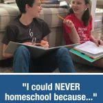"""I could NEVER homeschool because. . ."""