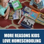 More Reasons Kids Love Homeschooling