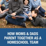 How Moms & Dads Parent Together as a Homeschool Team