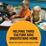 Helping Third Culture Kids Understand Home: Books that Speak to the Expat Child