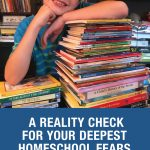 A Reality Check for Your Deepest Homeschool Fears