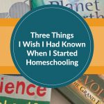 Three Things I Wish I Had Known When I Started Homeschooling