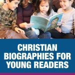 Christian Biographies for Young Readers: Our Favorite Recommendations